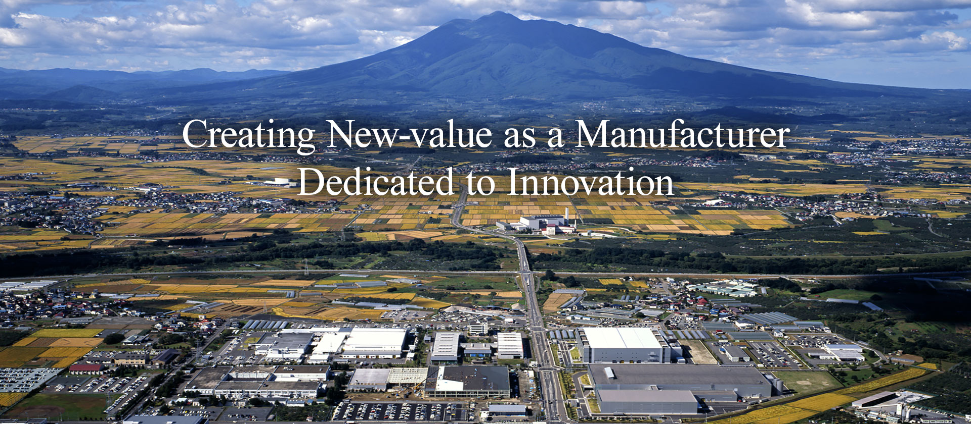Creating New-value as a Manufacturer Dedicated to Innovation
